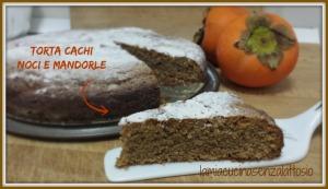 torta cachi noci e mandorle vegana